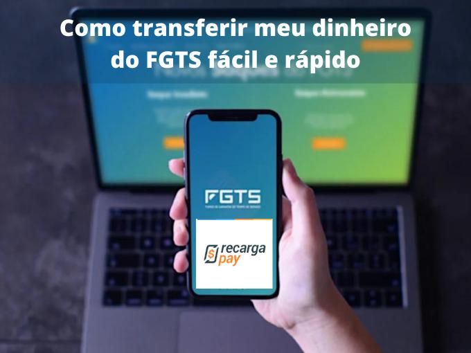 Como transferir meu dinheiro do FGTS fácil e rápido